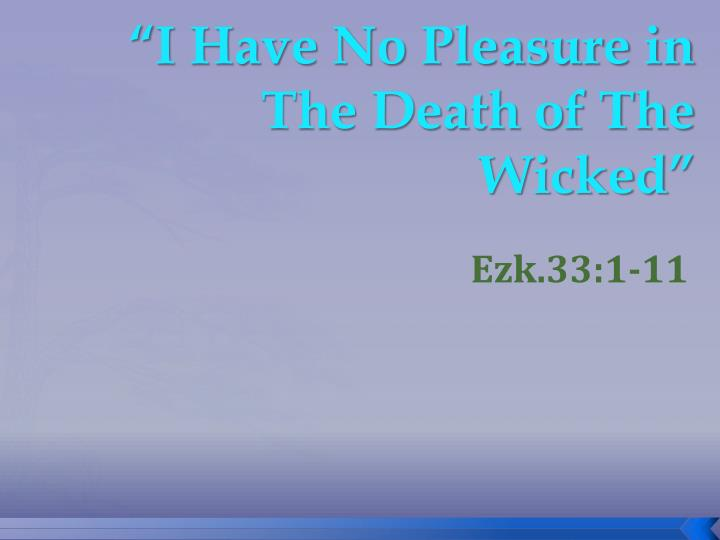 """""""I Have No Pleasure in The Death of The Wicked"""""""