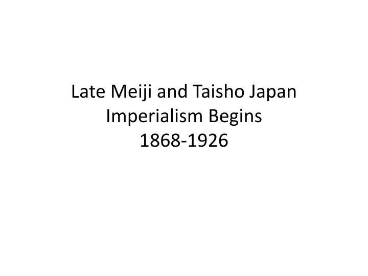 Late Meiji and Taisho Japan