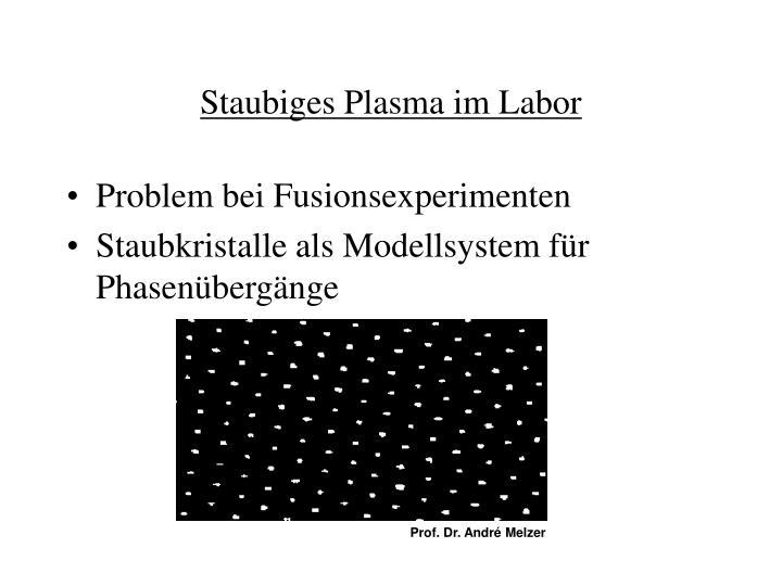 Staubiges Plasma im Labor