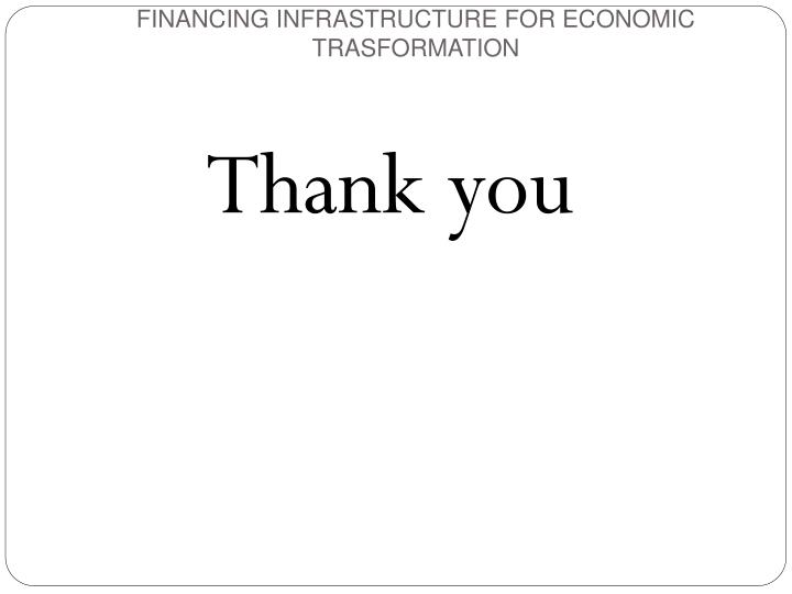 FINANCING INFRASTRUCTURE FOR ECONOMIC TRASFORMATION