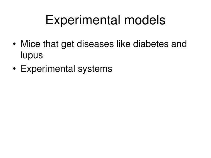 Experimental models