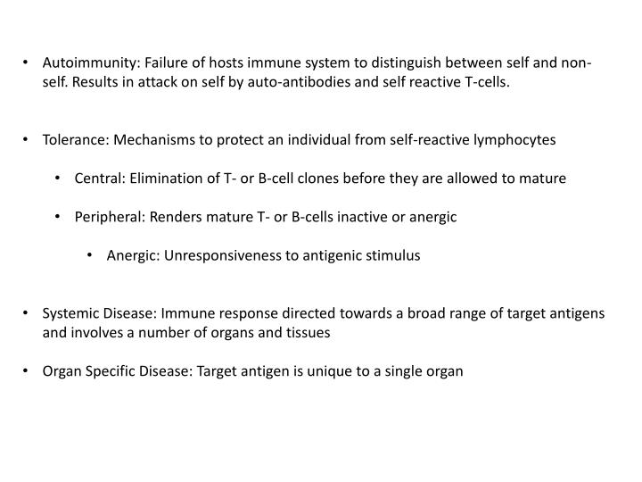 Autoimmunity: Failure of hosts immune system to distinguish between self and non-self. Results in at...