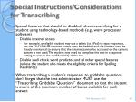 special instructions considerations for transcribing