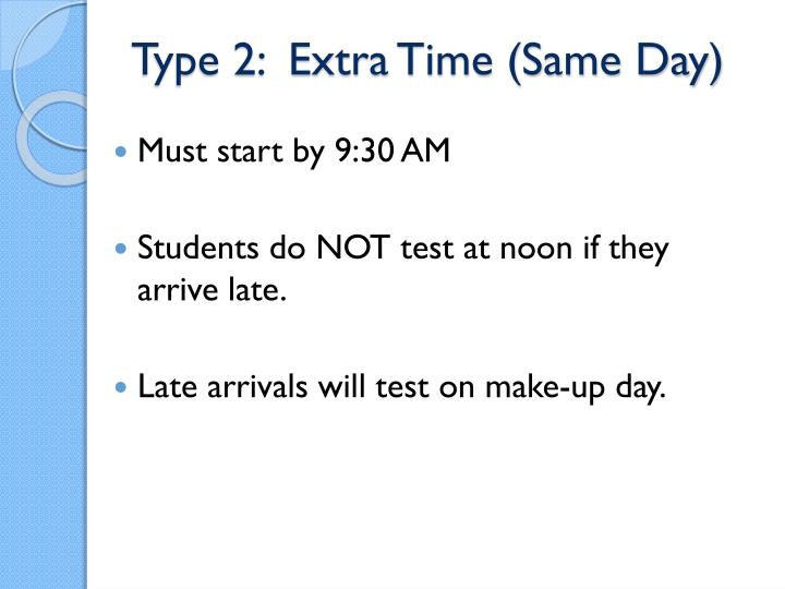 Type 2:  Extra Time (Same Day)