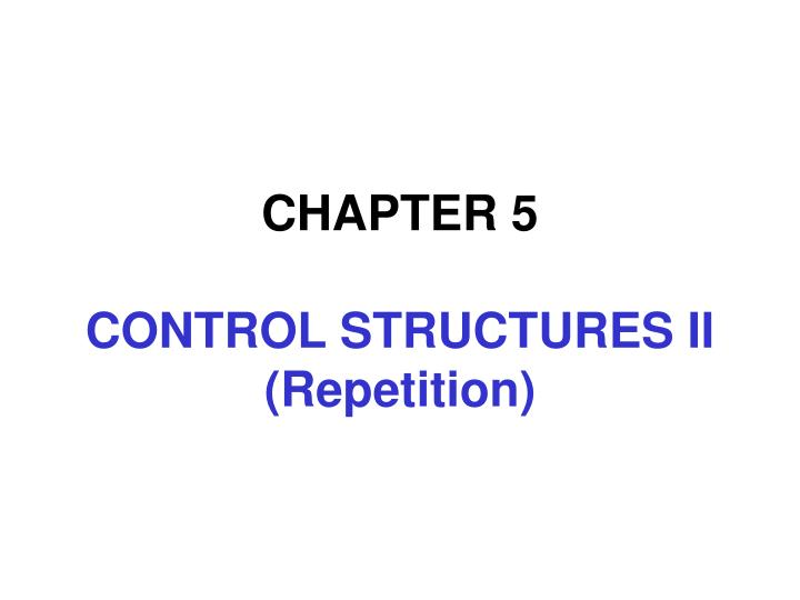 chapter 5 control structures ii repetition