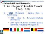 2 az integr ci kezdeti form i 1945 19581