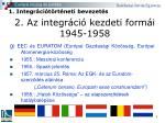 2 az integr ci kezdeti form i 1945 19583