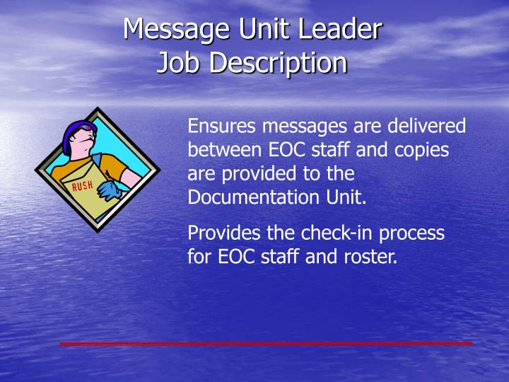 Ensures messages are delivered between EOC staff and copies are provided to the Documentation Unit.