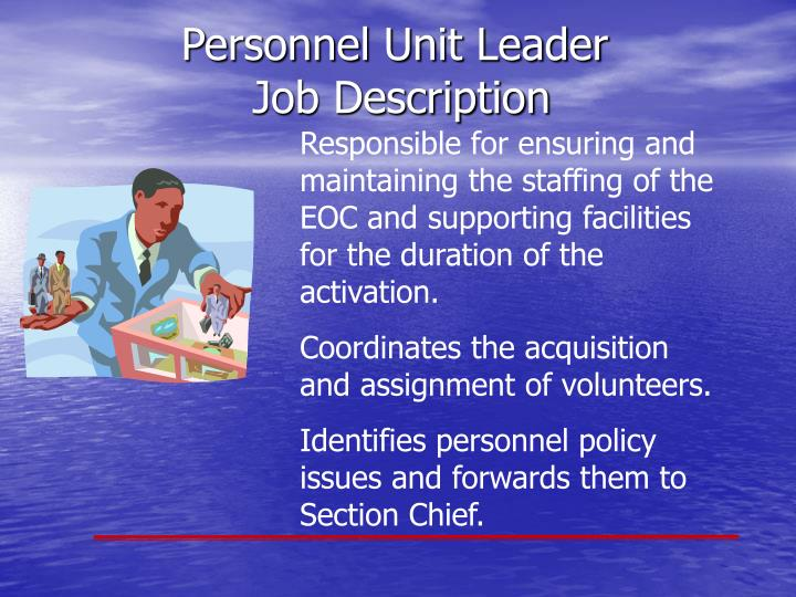 Responsible for ensuring and maintaining the staffing of the EOC and supporting facilities for the duration of the activation.