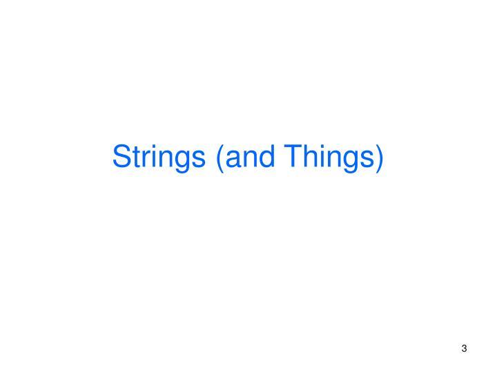 Strings (and Things)