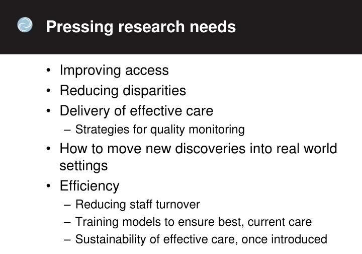 Pressing research needs