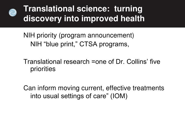 Translational science:  turning discovery into improved health