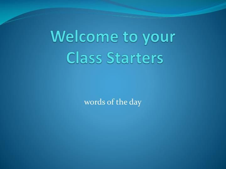 Welcome to your class starters