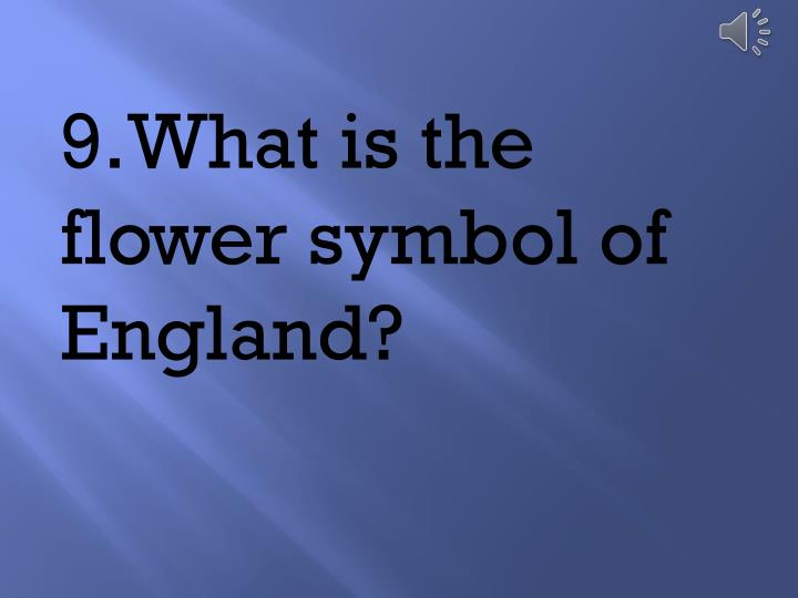9.	What is the flower symbol of England?