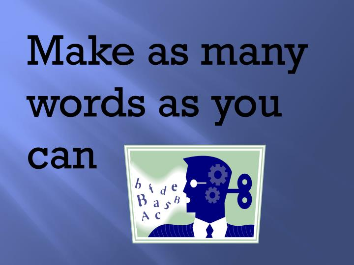 Make as many words as you can
