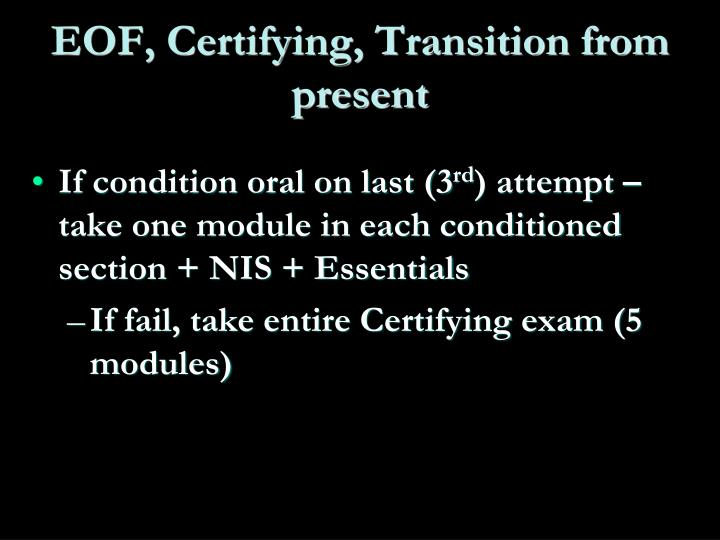 EOF, Certifying, Transition from present