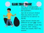 slash that trash
