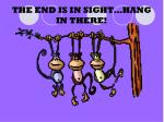 the end is in sight hang in there