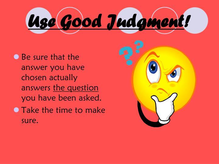 Use Good Judgment