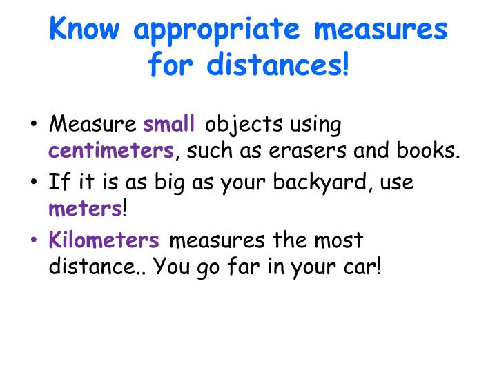 Know appropriate measures for distances!