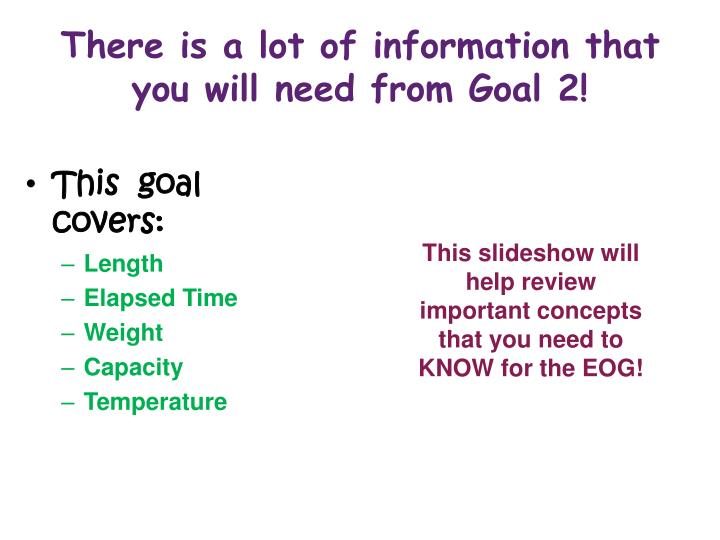 There is a lot of information that you will need from goal 2