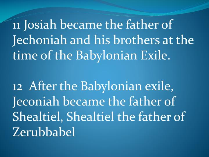 11 Josiah became the father of Jechoniah and his brothers at the time of the Babylonian Exile.