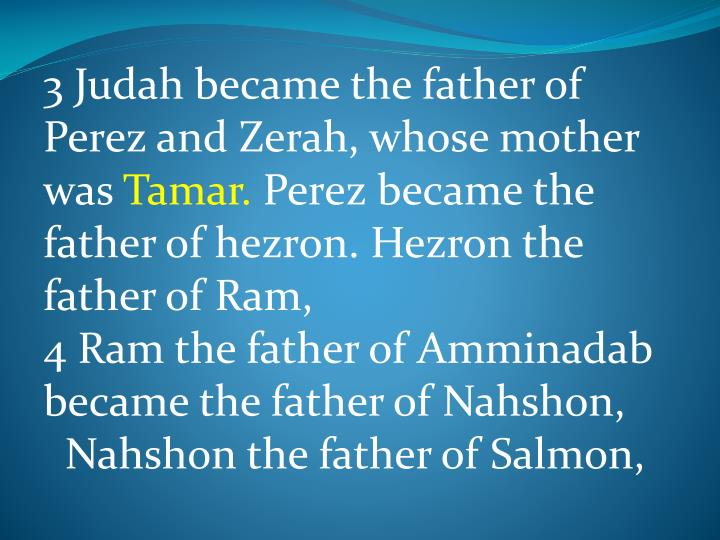 3 Judah became the father of Perez and Zerah, whose mother was