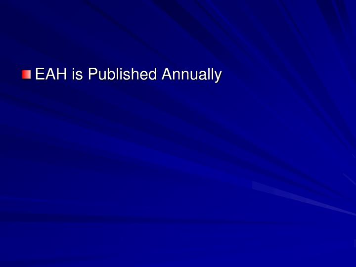 EAH is Published Annually