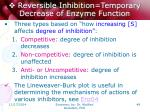 reversible inhibition temporary decrease of enzyme function
