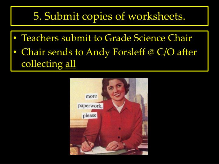 5. Submit copies of worksheets