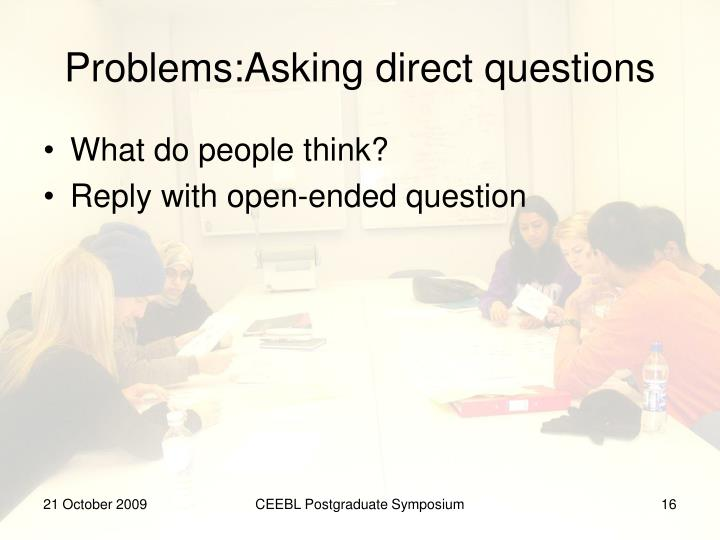Problems:Asking direct questions