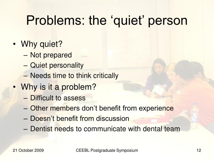 Problems: the 'quiet' person