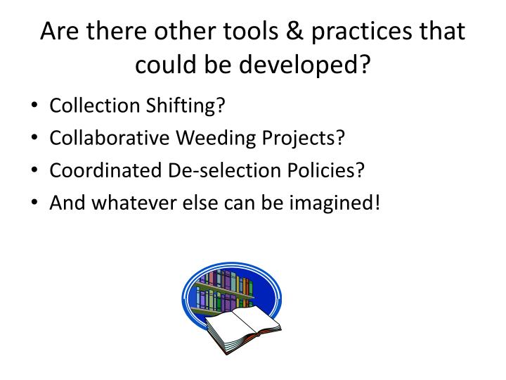 Are there other tools & practices that could be developed?
