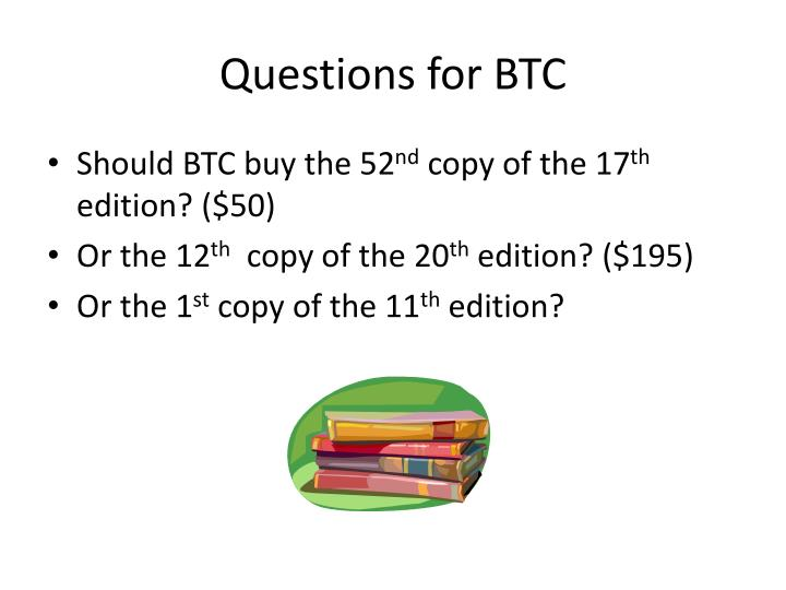 Questions for BTC