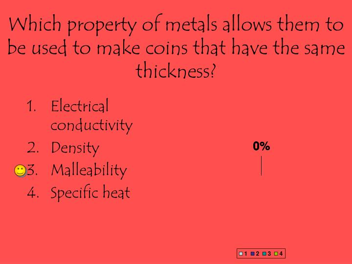 Which property of metals allows them to be used to make coins that have the same thickness?