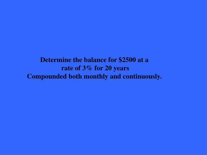 Determine the balance for $2500 at a