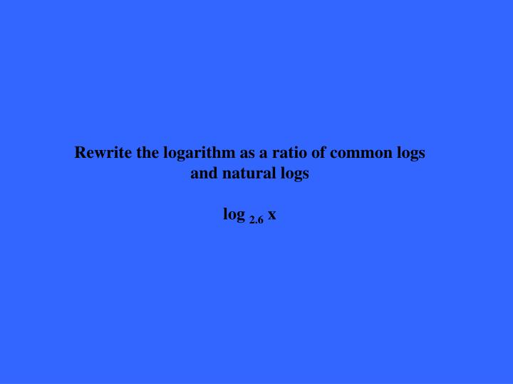 Rewrite the logarithm as a ratio of common logs