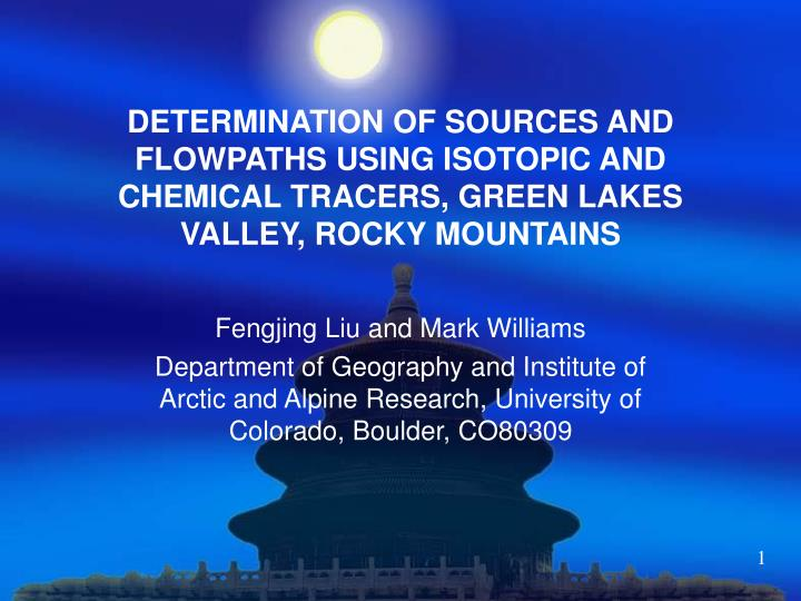DETERMINATION OF SOURCES AND FLOWPATHS USING ISOTOPIC AND CHEMICAL TRACERS, GREEN LAKES VALLEY, ROCKY MOUNTAINS