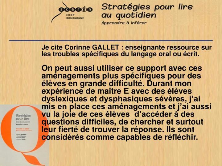 Je cite Corinne GALLET: enseignante ressource sur les troubles spécifiques du langage oral ou écrit.