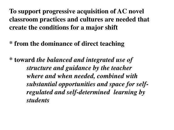 To support progressive acquisition of AC novel classroom practices and cultures are needed that create the conditions for a major shift
