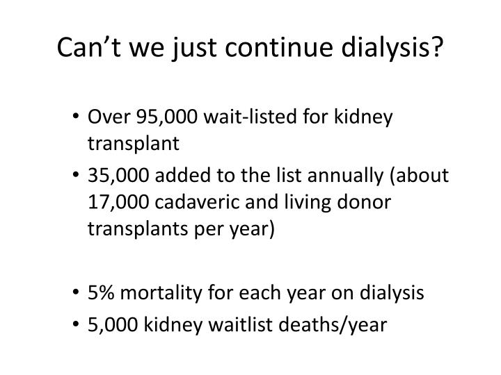 Can't we just continue dialysis?