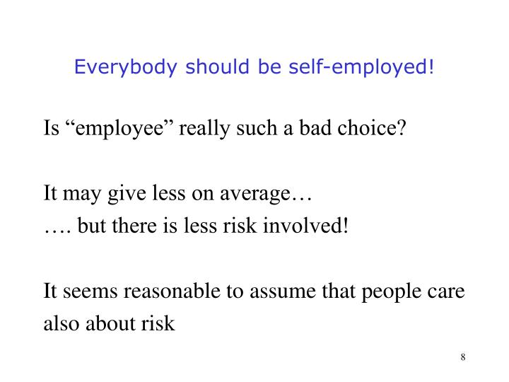 Everybody should be self-employed!