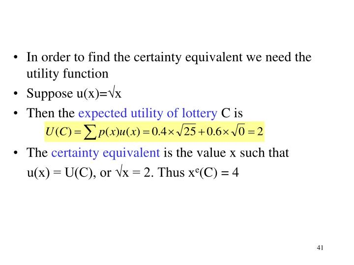 In order to find the certainty equivalent we need the utility function
