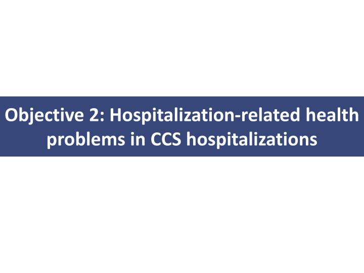 Objective 2: Hospitalization-related health problems in CCS hospitalizations