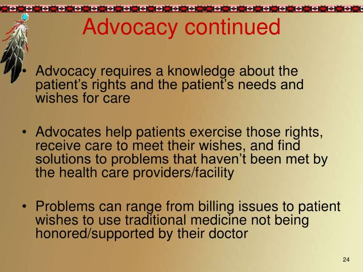Advocacy requires a knowledge about the patient's rights and the patient's needs and wishes for care