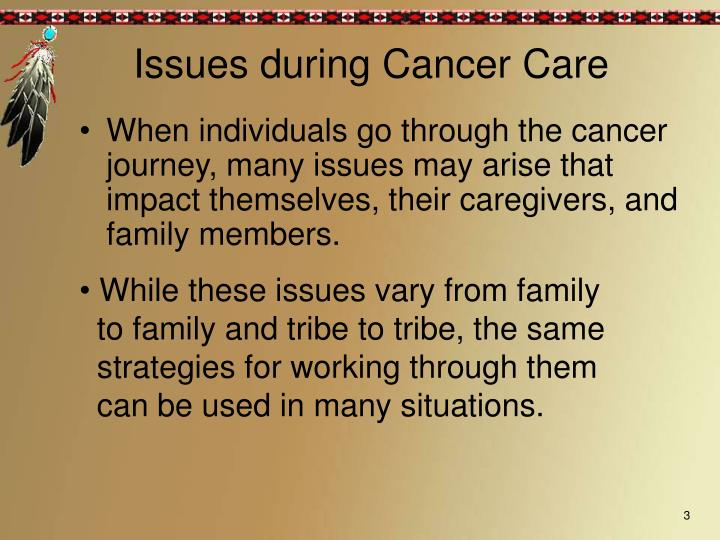 When individuals go through the cancer journey, many issues may arise that impact themselves, their caregivers, and family members.
