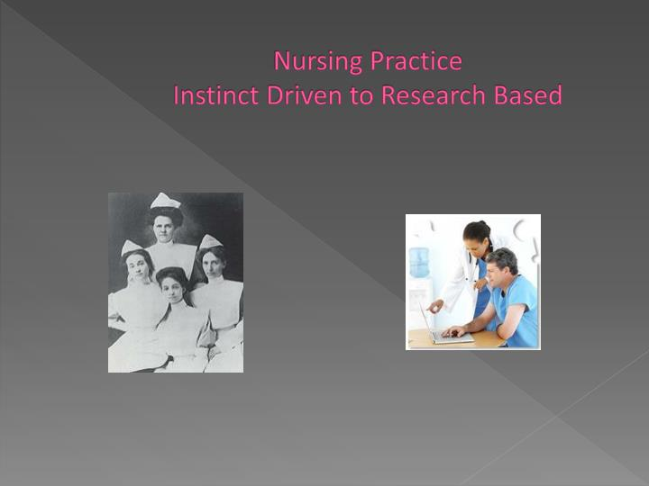 Nursing practice instinct driven to research based