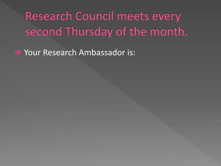Research Council meets every second Thursday of the month.