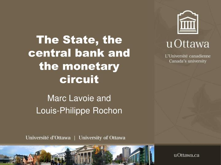 The state the central bank and the monetary circuit