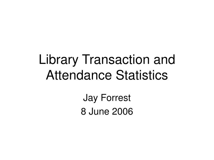 Library transaction and attendance statistics